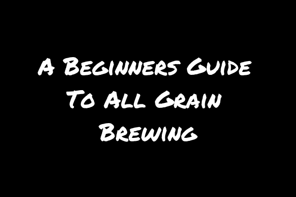 beginners guide to all grain brewing